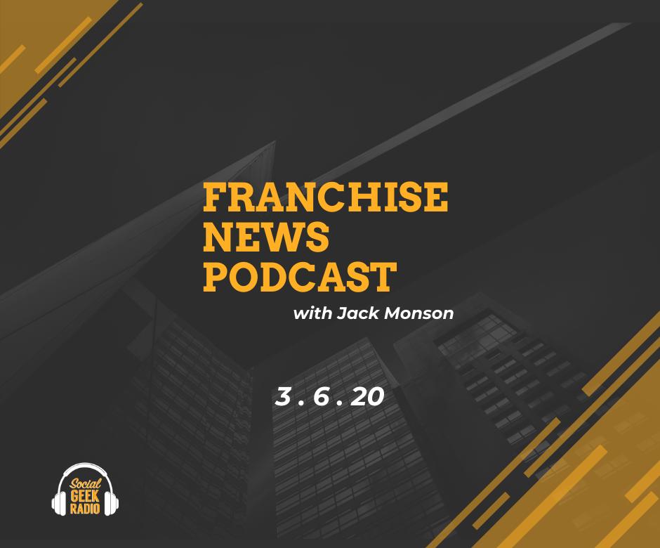 Franchise News Podcast 3.6.2020